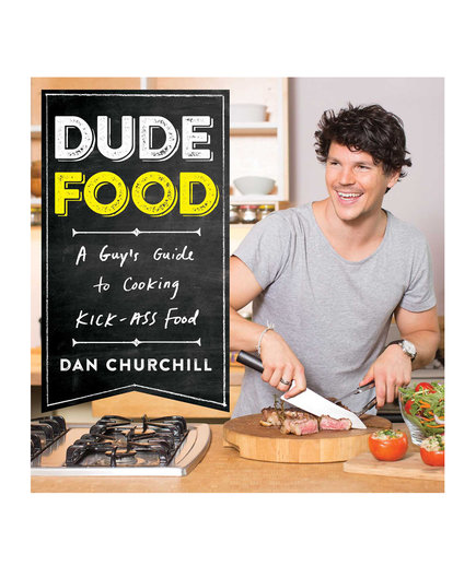 Dude Food: A Guy's Guide to Cooking Kick-Ass Food