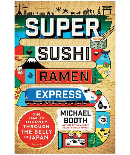 Super Sushi Ramen Express: One Family's Journey Through the Belly of Japan, by Michael Booth