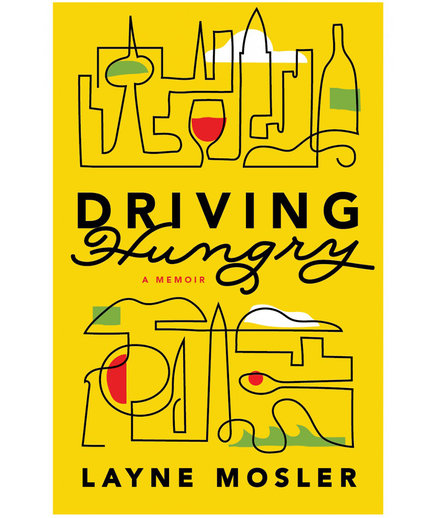 Driving Hungry: A Delicious Journey, from Buenos Aires to New York to Berlin, by Layne Mosler