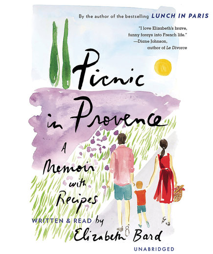 Picnic in Provence: A Memoir with Recipes, by Elizabeth Bard
