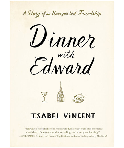 Dinner with Edward: A Story of an Unexpected Friendship, by Isabel Vincent