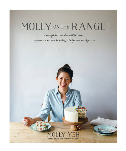 Molly on the Range: Recipes and Stories from an Unlikely Life on a Farm by Molly Yeh