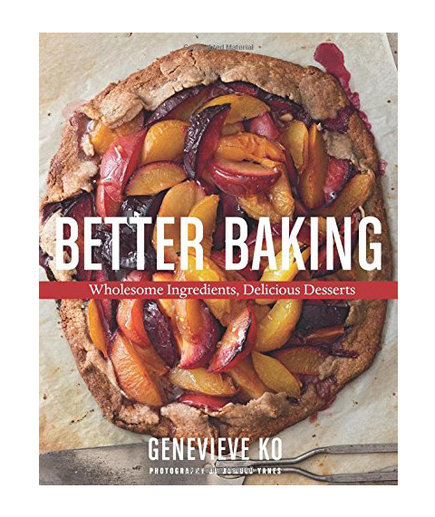 Better Baking: Wholesome Ingredients, Delicious Desserts, by Genevieve Ko