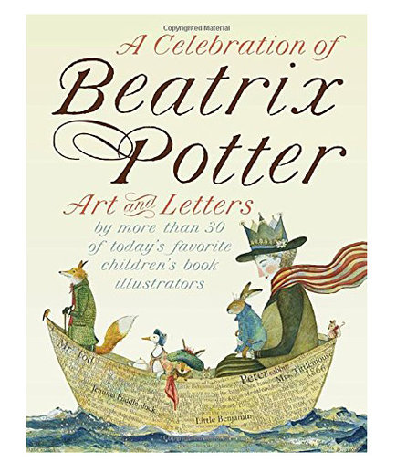 A Celebration of Beatrix Potter: Art and Letters by More than 30 of Today's Favorite Children's Book Authors
