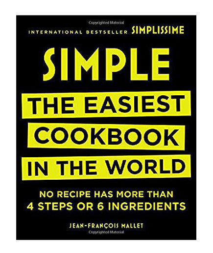 Simple: The Easiest Cookbook in the World, by Jean-Francois Mallet