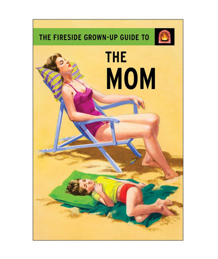 The Fireside Grown-Up Guide to the Mom, by Jason Hazeley and Joel Morris