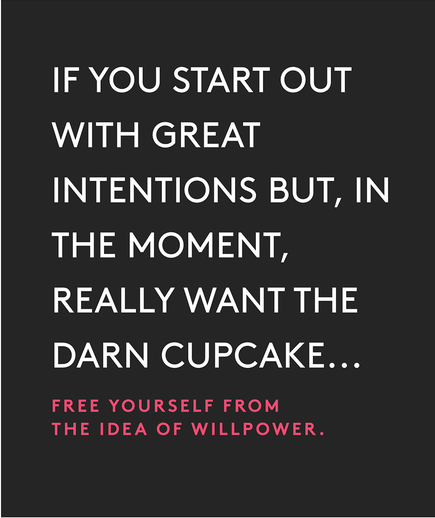 If you start out with great intentions but, in the moment, really want the darn cupcake…