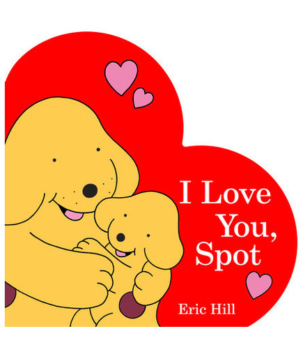 I Love You, Spot, by Eric Hill