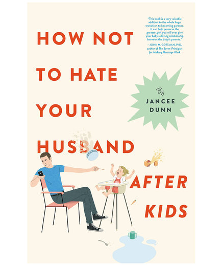 How Not to Hate Your Husband After Kids, by Jancee Dunn