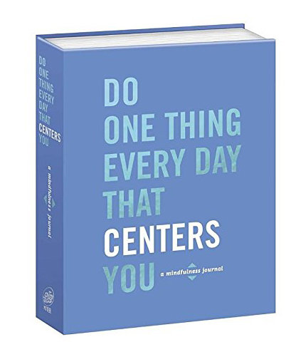 Do One Thing Every Day That Centers You: A Mindfulness Journal, by Robie Rogge