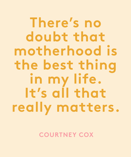 Mother's Day Quote: Courtney Cox