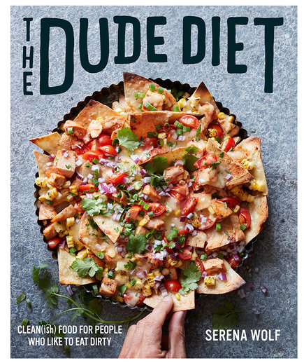 The Dude Diet: Clean(ish) Food for People Who Like to Eat Dirty, by Serena Wolf
