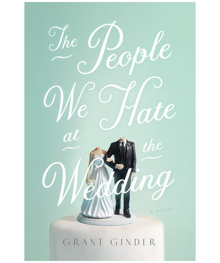 The People We Hate at the Wedding, by Grant Ginder