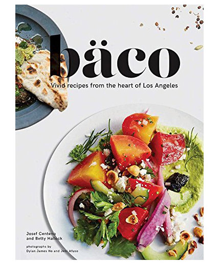 Bäco: Vivid Recipes from the Heart of Los Angeles By Josef Centeno and Betty Hallock