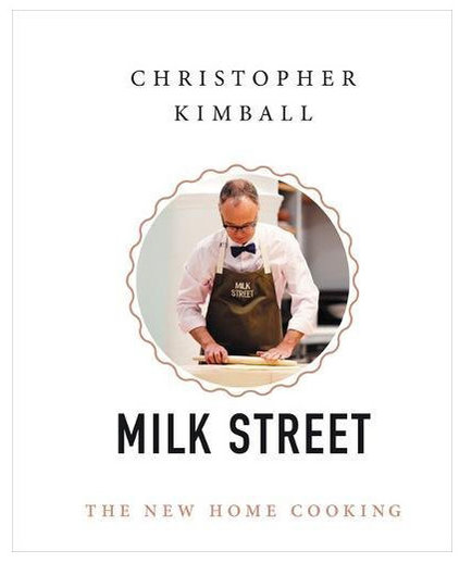 Milk Street: The New Home Cooking by Christopher Kimball