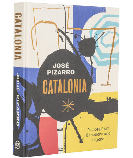 Catalonia: Spanish Recipes from Barcelona and Beyond by José Pizarro