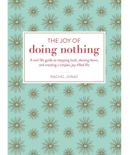 The Joy of Doing Nothing, by Rachel Jonat