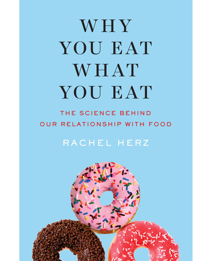 Why You Eat What You Eat, by Rachel Herz