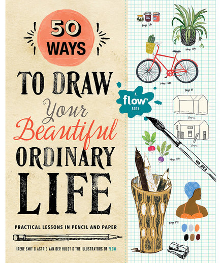 50 Ways to Draw Your Beautiful, Ordinary Life by Irene Smit and Astrid van der Hulst