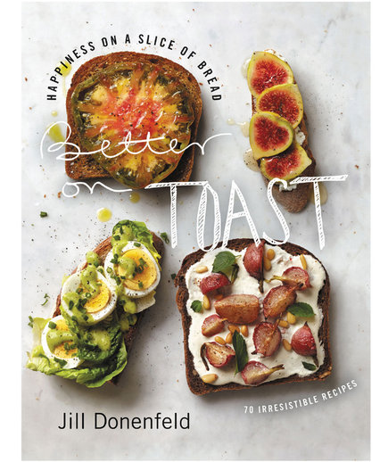 Better on Toast: Happiness on a Slice of Bread by Jill Donenfeld