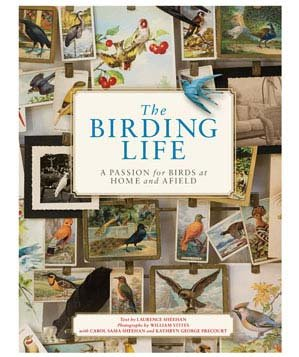 The Birding Life: A Passion for Birds at Home and Afield by Larry Sheehan