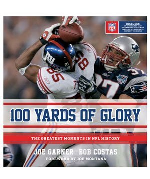 100 Yards of Glory: The Greatest Moments in NFL History by Joe Garner