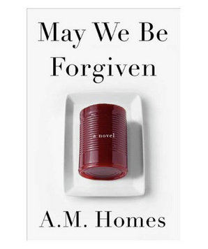 May We Be Forgiven, by A. M. Homes