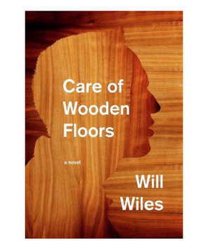 Care of Wooden Floors, by Will Wiles