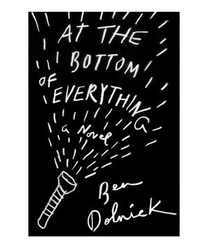 At the Bottom of Everything, by Ben Dolnick