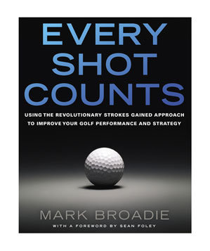 Every Shot Counts: Using the Revolutionary Strokes Gained Approach to Improve Your Golf Performance and Strategy, by Mark Broadie