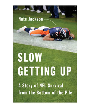 Slow Getting Up: A Story of NFL Survival From the Bottom of the Pile, by Nate Jackson