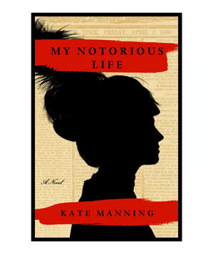 My Notorious Life, by Kate Manning