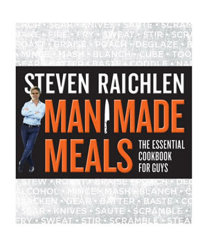 Man Made Meals: The Essential Cookbook for Guys, by Steven Raichlen