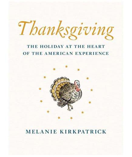 Thanksgiving: The Holiday at the Heart of the American Experience, by Melanie Kirkpatrick