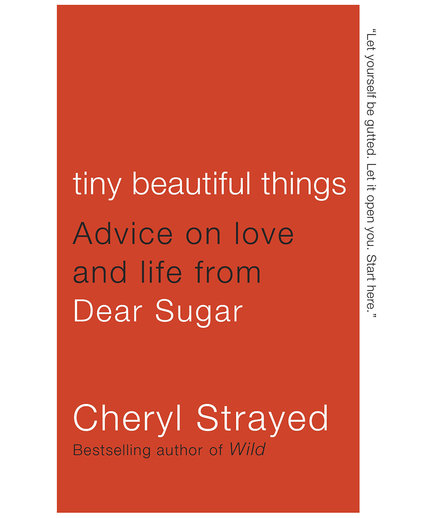Tiny Beautiful Things, by Cheryl Strayed (National Book Lovers Day)