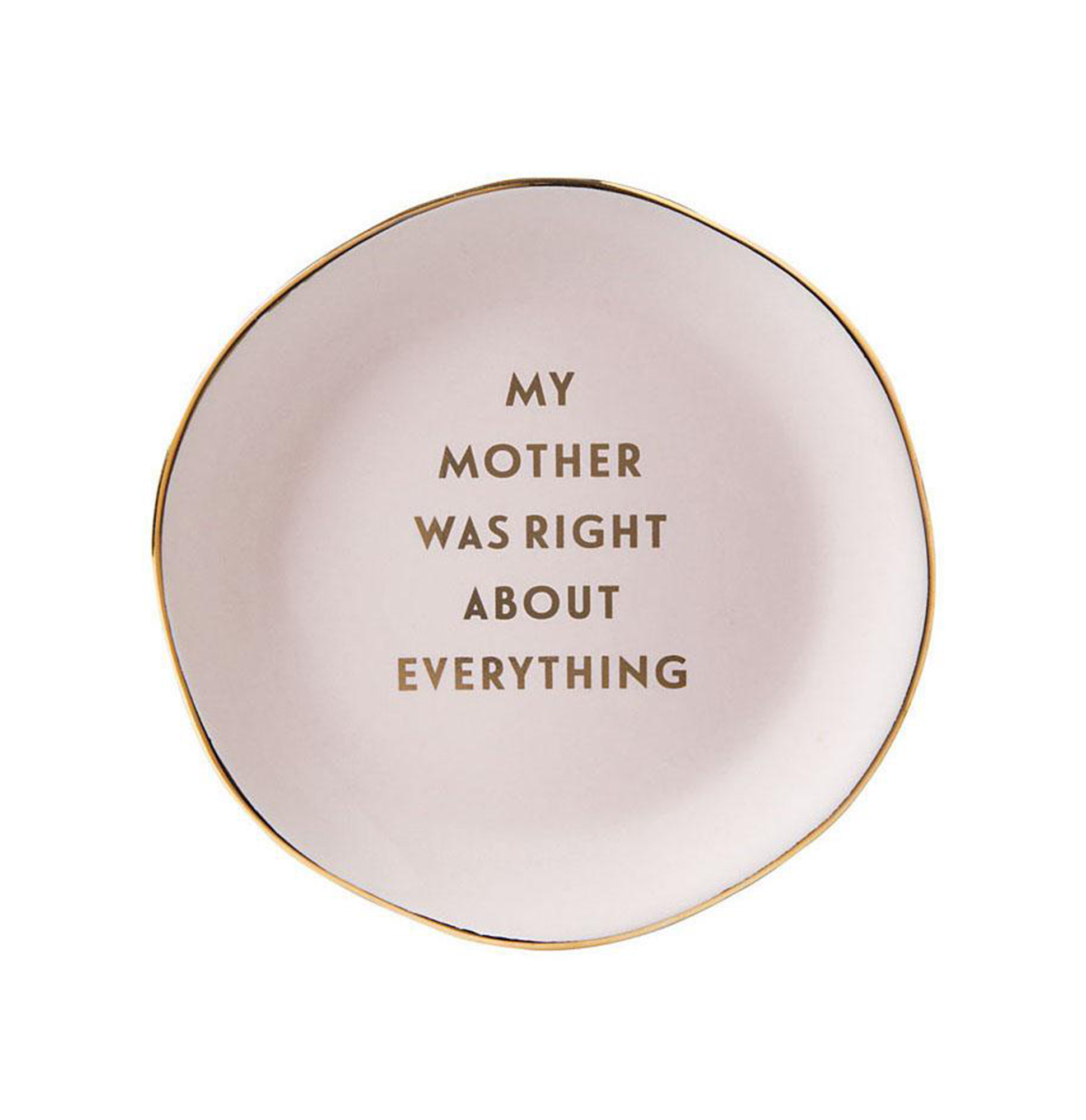 My Mother Was Right About Everything Trinket Tray