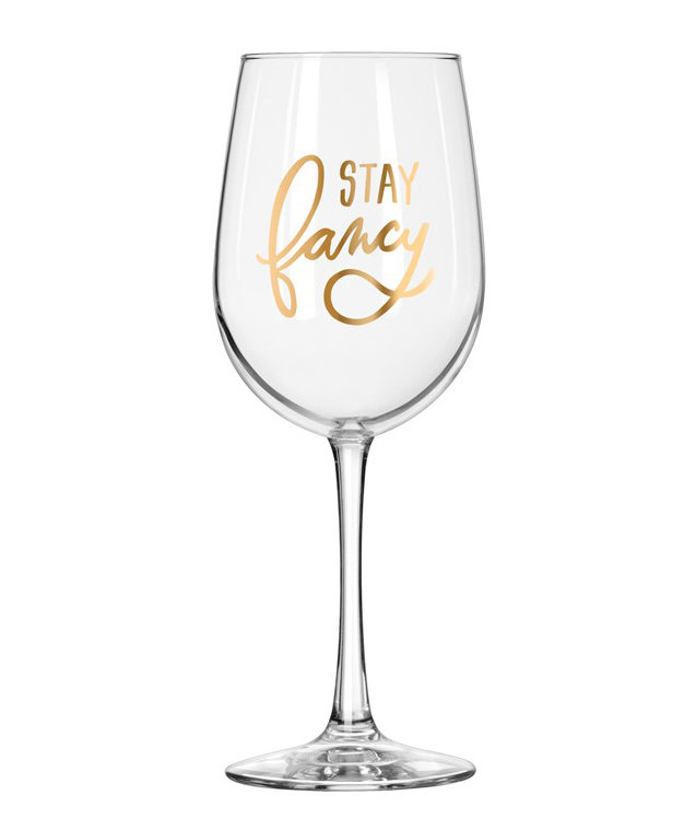 Stay fancy wine glass mother 39 s day quote gifts real simple for Cute quotes for wine glasses